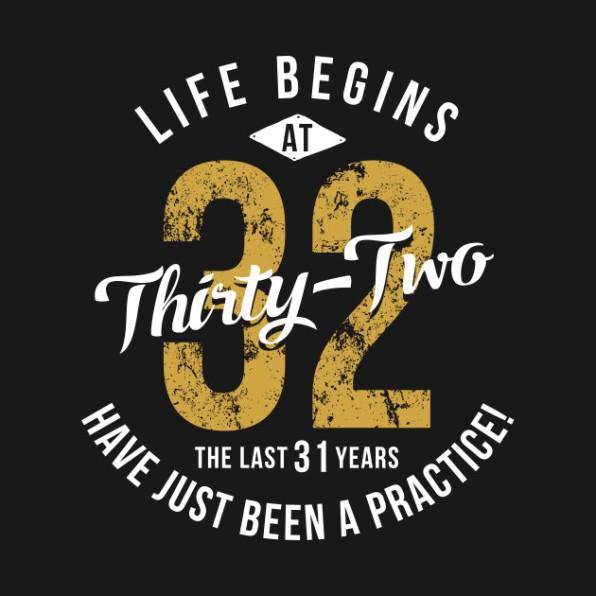 32 life